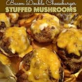 Bacon Double Cheeseburger Stuffed Mushrooms recipe! These are so amazing! Plus, it's proof that everything can be made better with bacon and cheese!