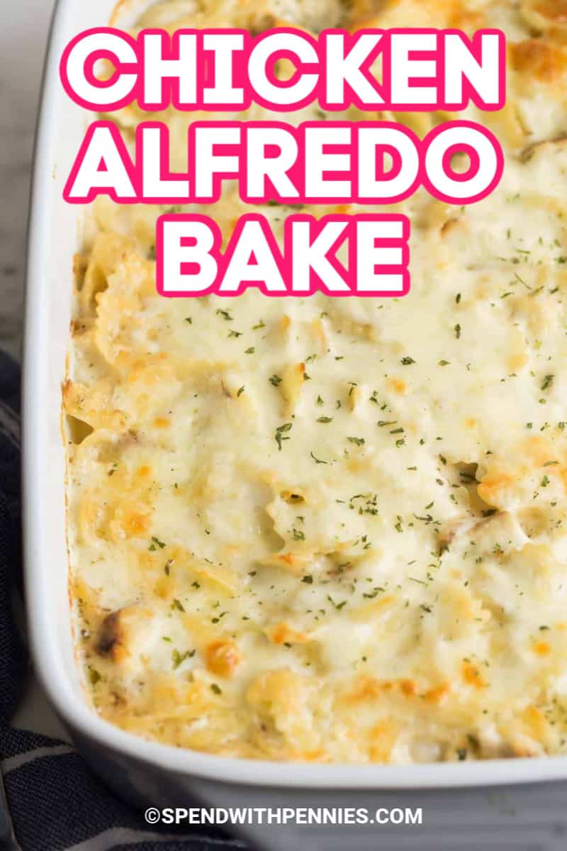 Chicken Alfredo Bake in a casserole dish with writing