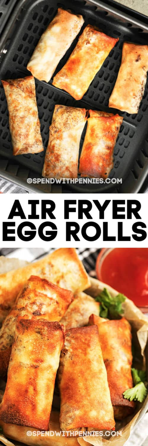 Top image - Egg Rolls in an Air Fryer. Bottom image - Air Fryer Egg Rolls with writing