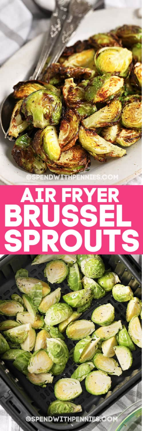 Uncooked AIR FRYER BRUSSEL SPROUTS in fryer and a photo of them plated and writing