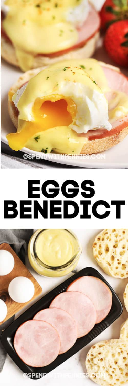 Top image - eggs benedict cut and ready to serve. Bottom image - eggs benedict ingredients with writing.