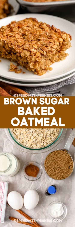 Top image - A serving of brown sugar baked oatmeal with writing. Bottom image - brown sugar baked oatmeal ingredients.
