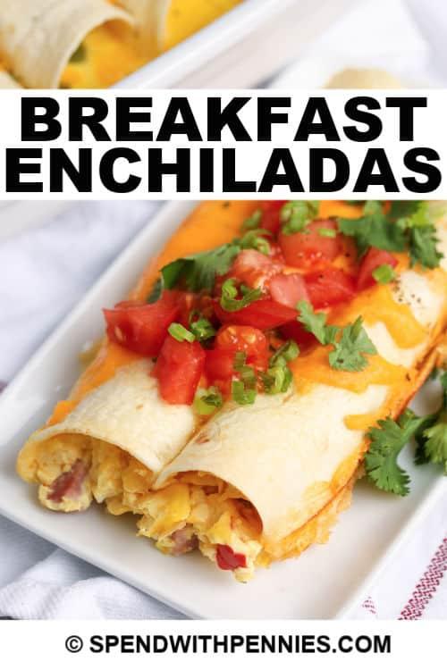 Breakfast Enchiladas with writing