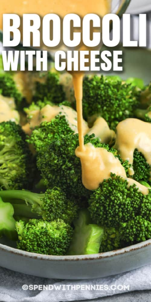 cheese poured over broccoli to make Broccoli with Cheese with writing