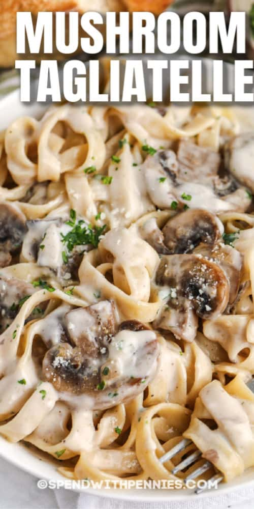 close up of Creamy Mushroom Tagliatelle with a title