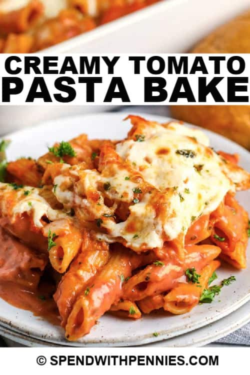 close up of Creamy Tomato Pasta Bake with writing