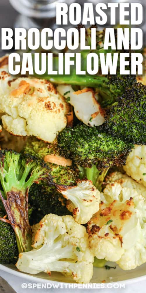 close up of Roasted Broccoli and Cauliflower with a title