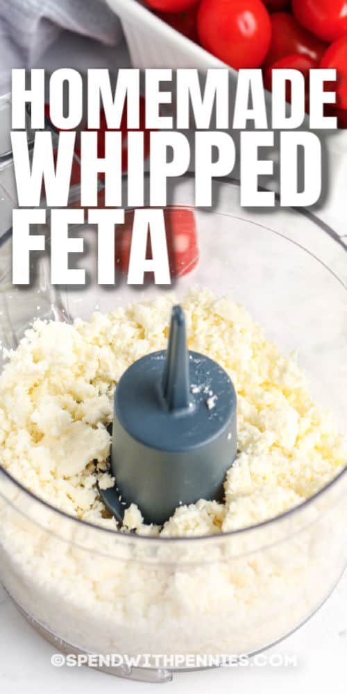 feta in a food proccesor to make Whipped Feta with writing
