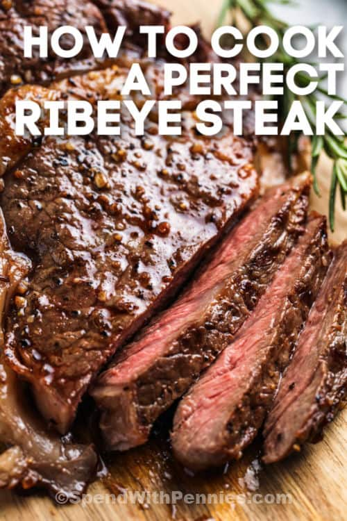 sliced steak with writing to show How to Cook a Perfect Ribeye Steak