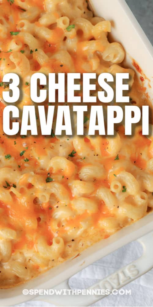 3 Cheese Cavatappi in casserole dish with writing