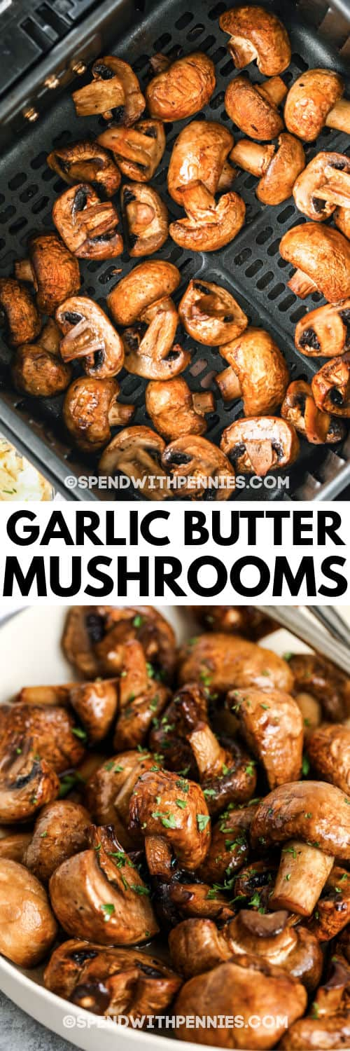 Garlic Butter Air Fryer Mushrooms cooking in the air fryer and plated with a title