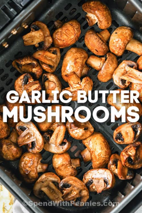 cooking Garlic Butter Air Fryer Mushrooms with a title