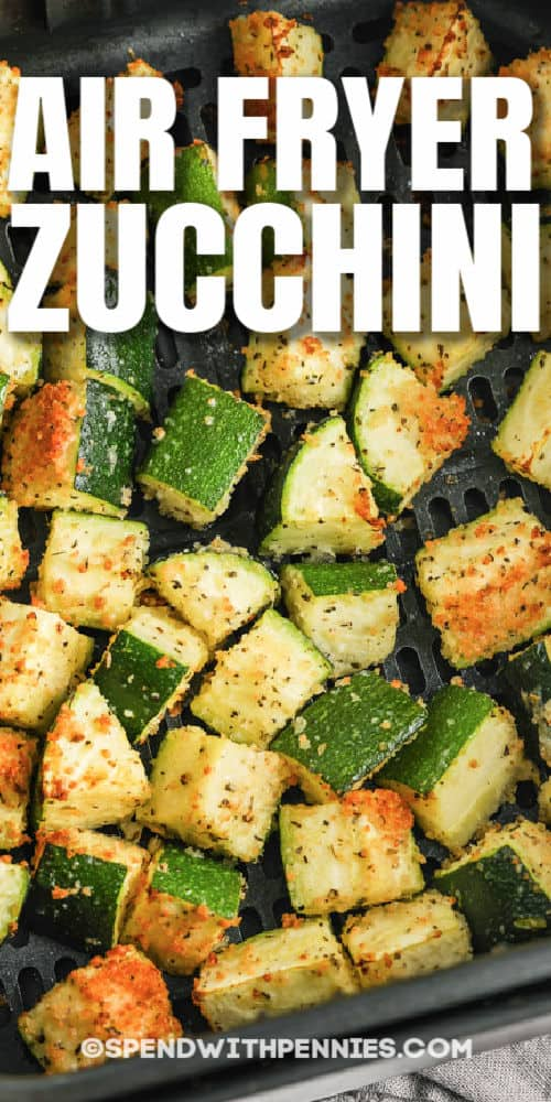 Air Fryer Zucchini in the air fryer with writing