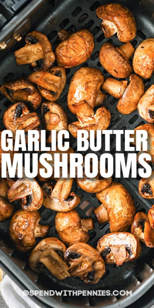 top view of Garlic Butter Air Fryer Mushrooms with a title