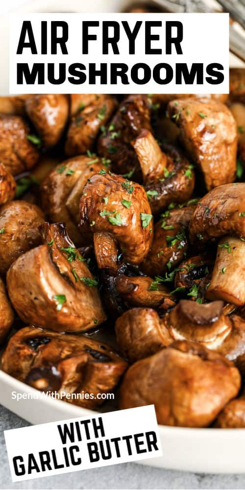 close up of Garlic Butter Air Fryer Mushrooms in a bowl with writing