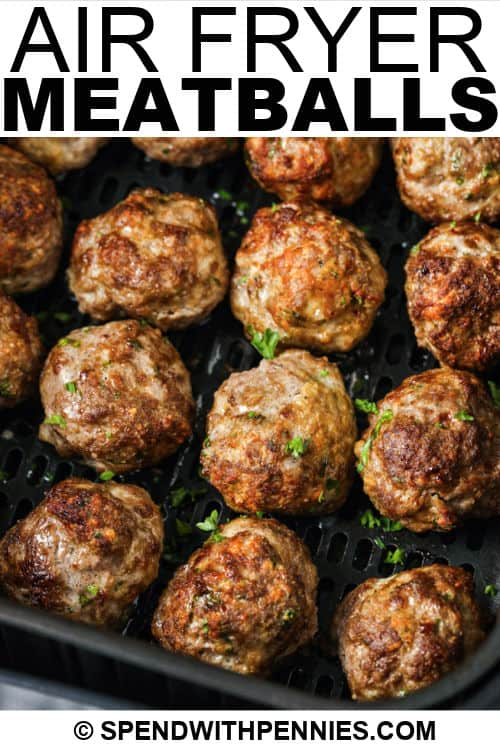 close up of cooked Air Fryer Meatballs in the air fryer with a title