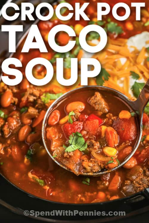 Crock Pot Taco Soup with a laddle and a title