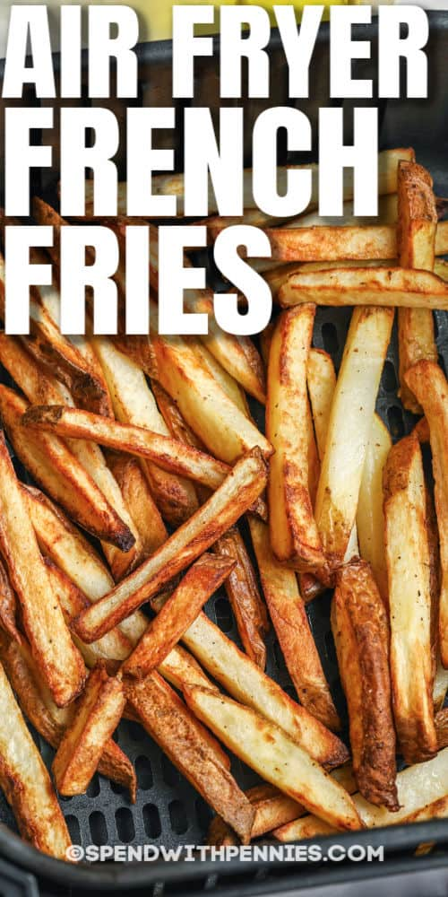 Air Fryer French Fries in the air fryer with writing