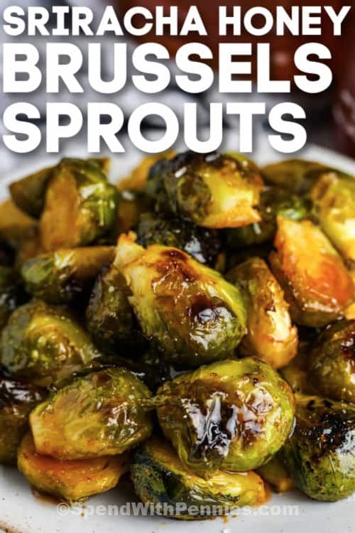 Sriracha Honey Glazed Brussels Sprouts with writing