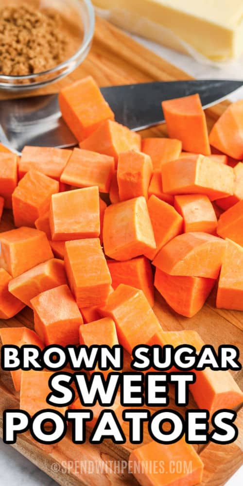 cut up sweet potatoes to make Brown Sugar Roasted Sweet Potatoes with a title