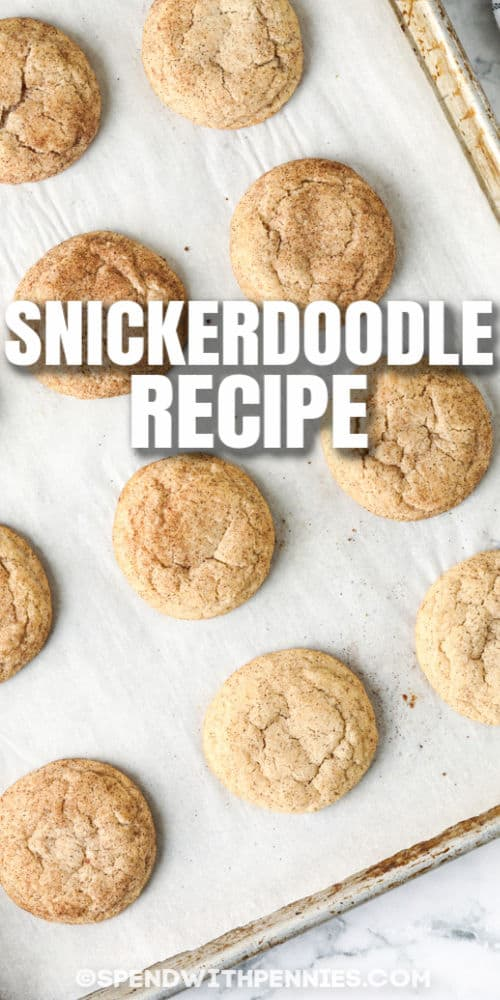 close up of Easy Snickerdoodle Recipe on a cookie sheet with a title