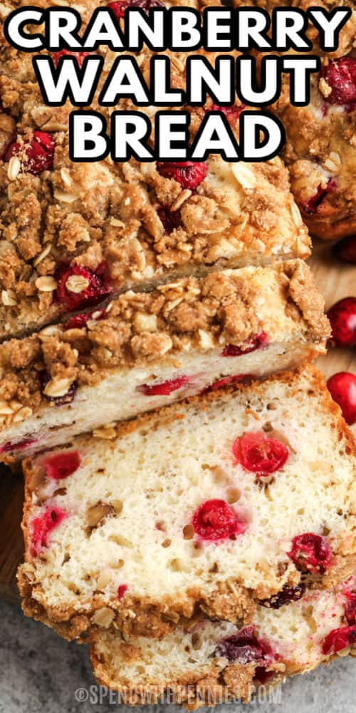Cranberry Walnut Bread sliced with a title