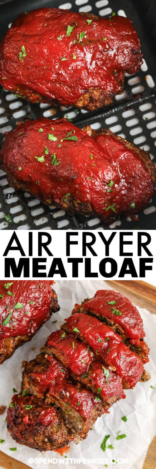 Air Fryer Meatloaf in the air fryer and sliced with a title