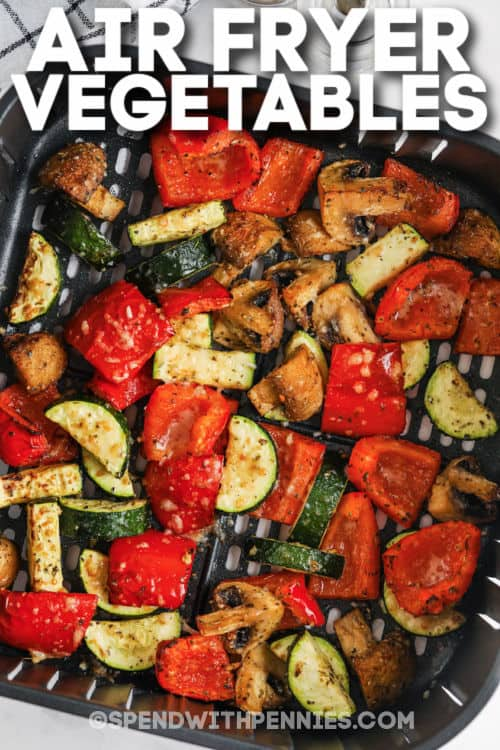 Air Fryer Vegetables in the air fryer with writing