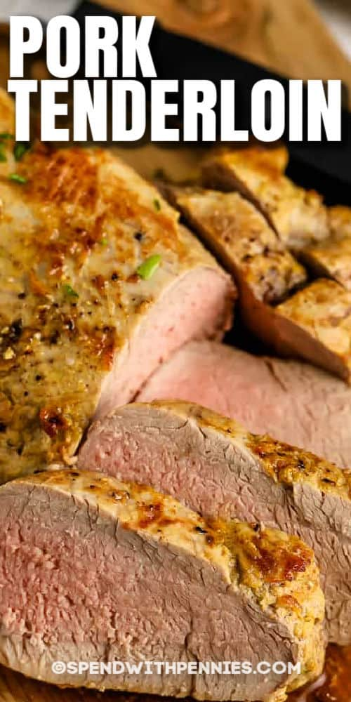 close up of sliced Pork Tenderloin with Dijon Sauce with a title