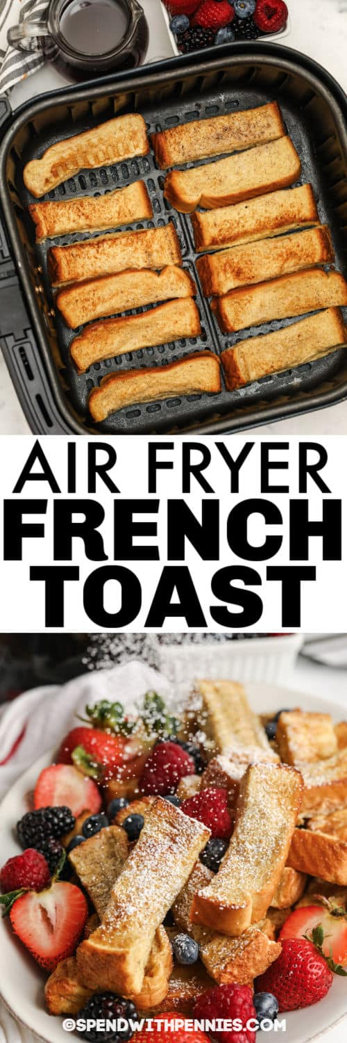 Air Fryer French Toast Sticks in the fryer and plated with a title