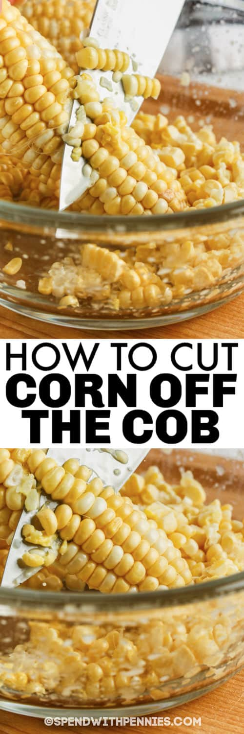 showing How to Cut Corn Off the Cob with a title