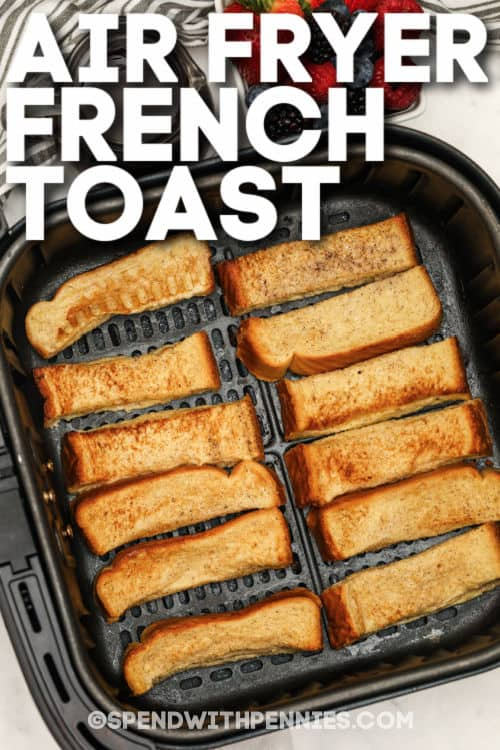 Air Fryer French Toast Sticks cooked in the air fryer with a title