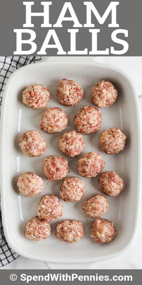 Ham Balls in a casserole dish with writing
