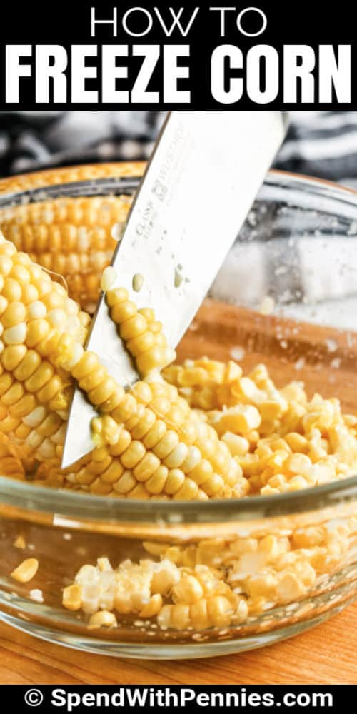 cutting corn into a bowl to show How to Freeze Corn with writing