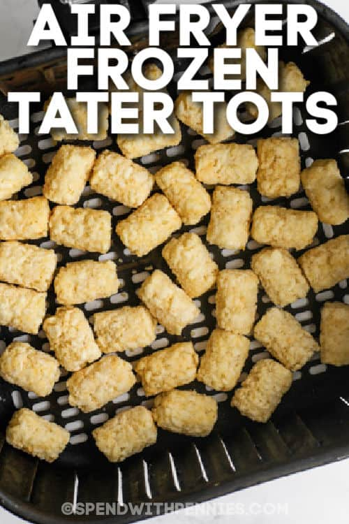 Air Fryer Frozen Tater Tots in the air fryer with a title