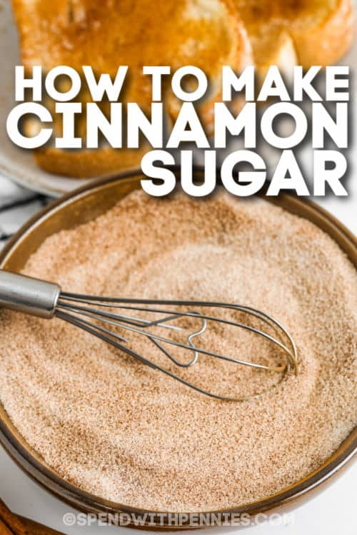 cinnamon sugar in a bowl with writing to show How to Make Cinnamon Sugar
