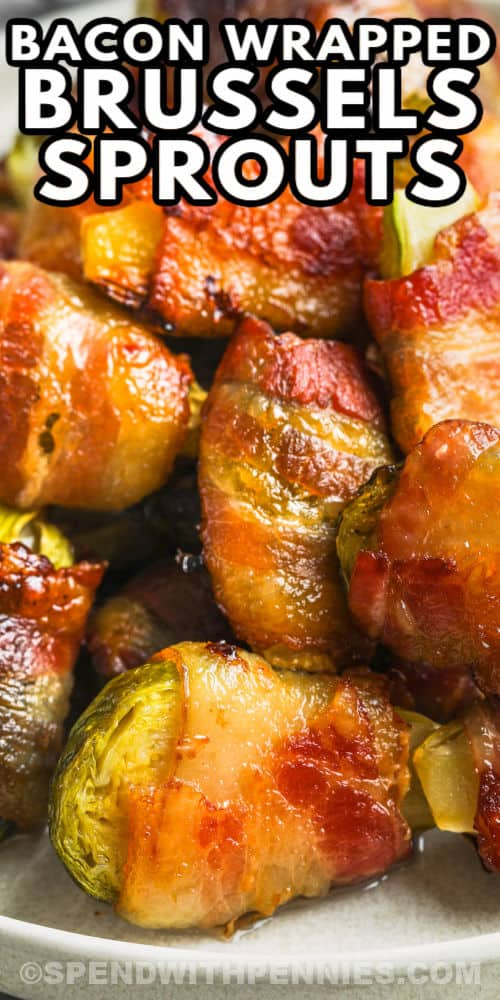 close up of Bacon Wrapped Brussels Sprouts with writing