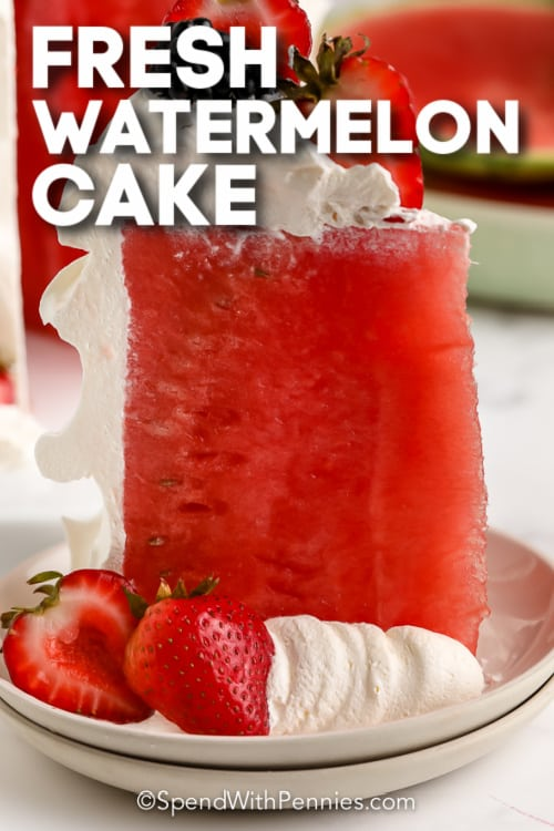 slice of Fresh Watermelon Cake on a plate with text