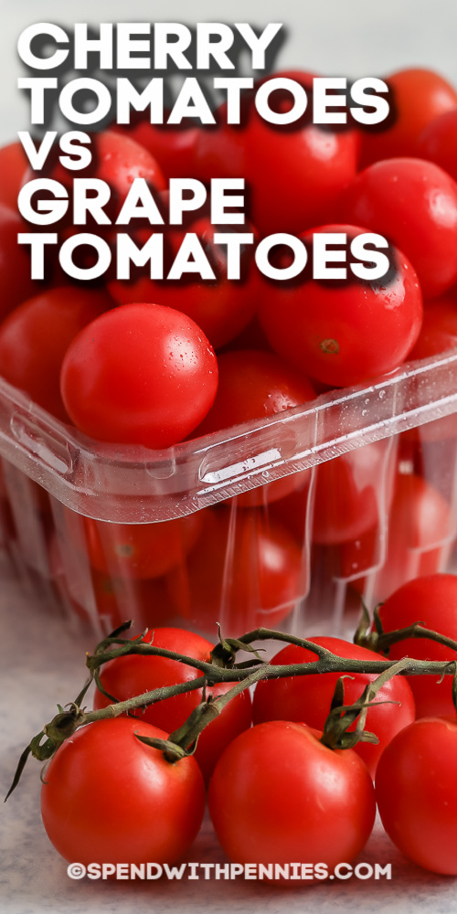 Cherry Tomatoes in a container and Grape Tomatoes on the vine with text